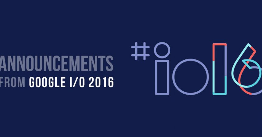 Announcements from Google I/O 2016