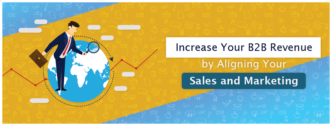 Increase Your B2B Revenue by Aligning Your Sales and Marketing
