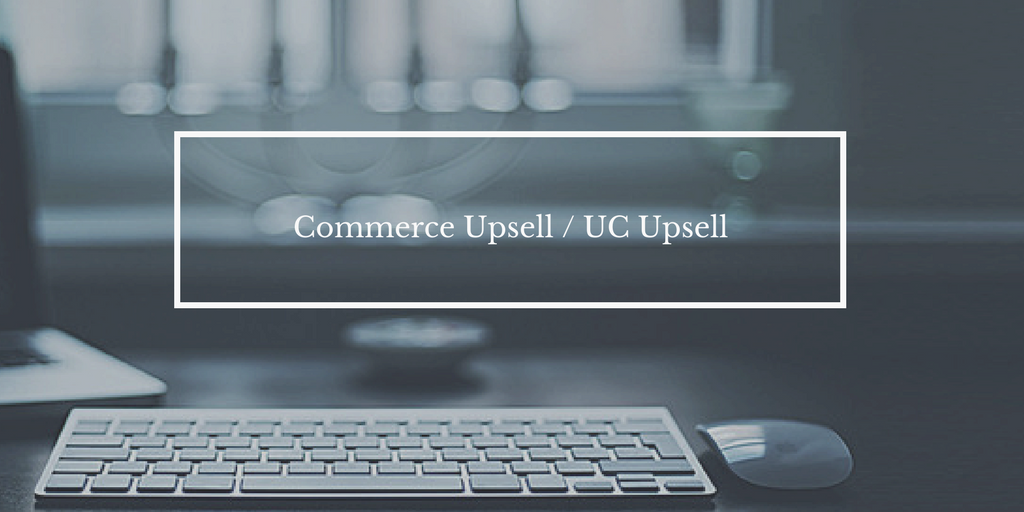 Commerce Upsell / UC Upsell
