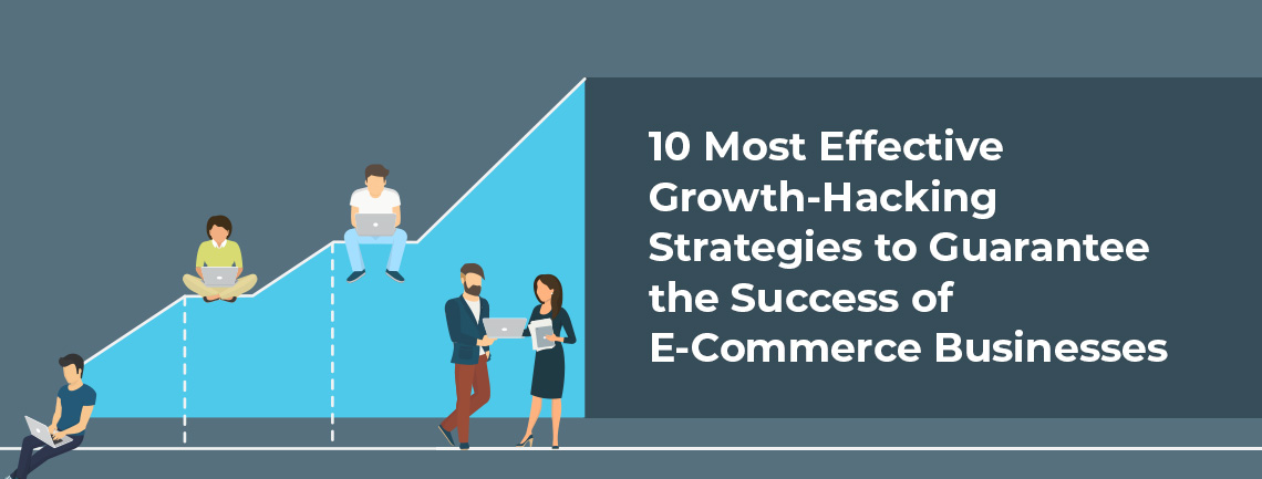 10 Most Effective Growth-Hacking Strategies to Guarantee the Success of E-Commerce Businesses