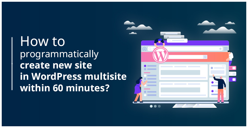 How to programmatically create new site in WordPress multisite within 60 minutes?