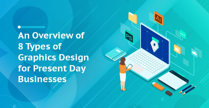 8 Types of Graphics Design for Present-Day Businesses