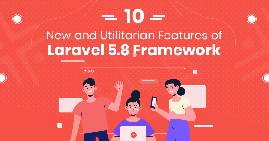 10 New and Utilitarian Features of Laravel 5 8 Framework