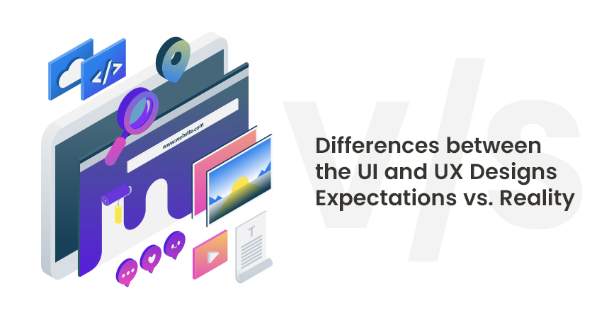 the UI and UX Designs, Expectations vs. Reality