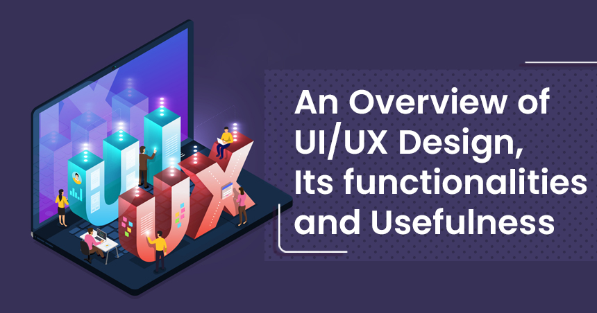 An Overview of UI_UX Design, Its functionalities and Usefulness