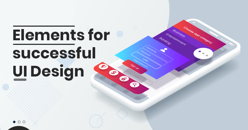 ELEMENTS FOR SUCCESSFUL UI DESIGN