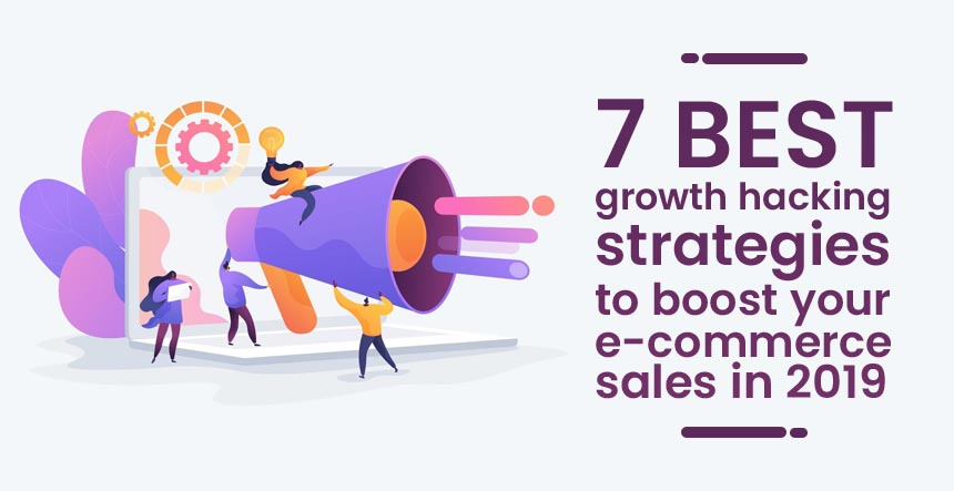 7 Growth Hacking Strategies to boost eCommerce Sales