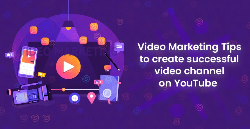 Video Marketing Tips for Successful YouTube Channel