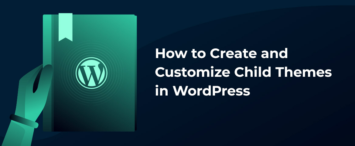 How to Create and Customize Child Themes in WordPress