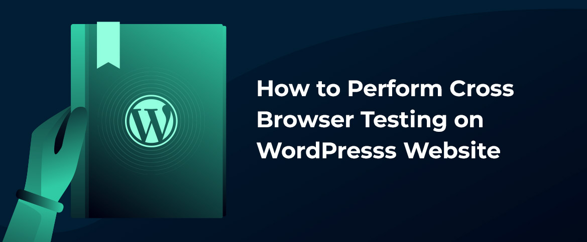 How to Perform Cross Browser Testing on WordPresss Website