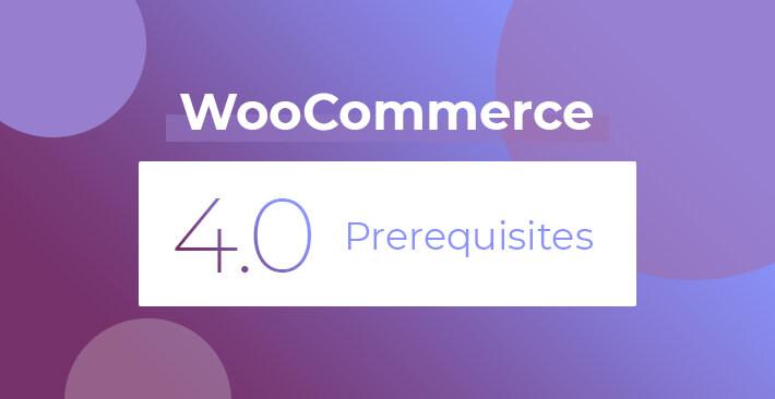 WooCommerce 4.0 Prerequisites