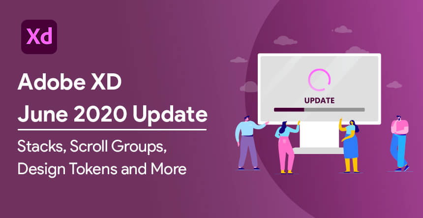 Adobe XD June 2020 Update Stacks, Scroll Groups, Design Tokens and More