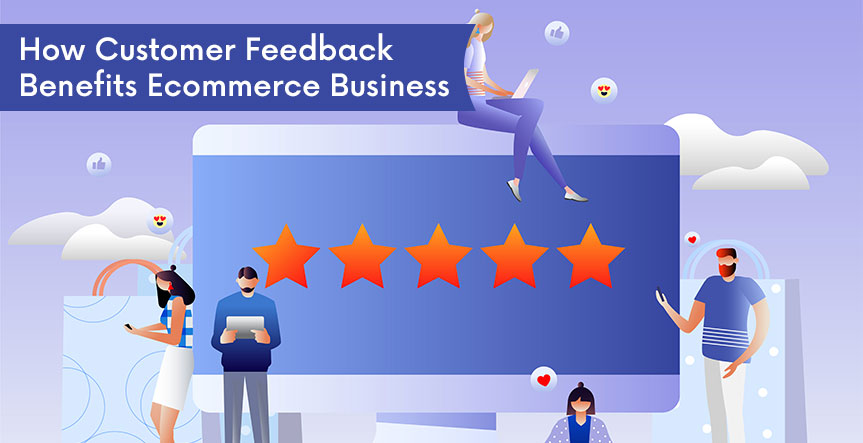 Benefits of Customer Feedback for Ecommerce Business