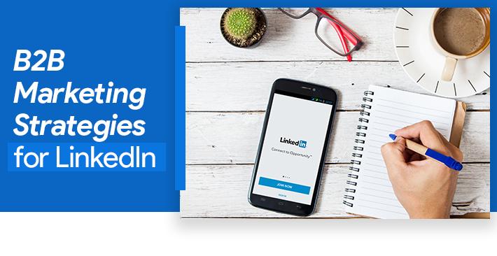 Must-Follow B2B Marketing Strategies for LinkedIn